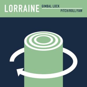 """lorraine - gimbal lock / pitch/roll/yaw 7"""""""